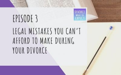 Ep 3: Legal Mistakes You Can't Afford To Make During Your Divorce