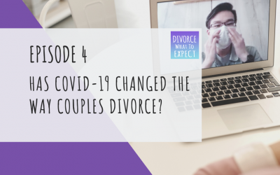 Ep 4:  Has Covid-19 Changed The Way Couples Divorce?