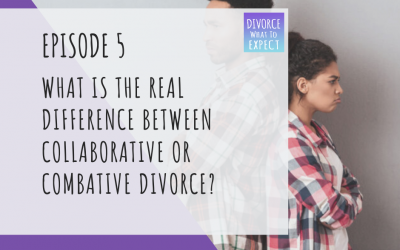 Ep 5: What is the REAL Difference Between Collaborative or Combative Divorce?