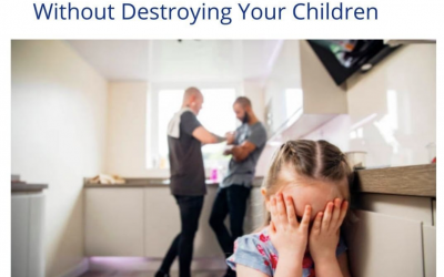 Ep 10: How to Get Through Your Divorce Without Destroying Your Children