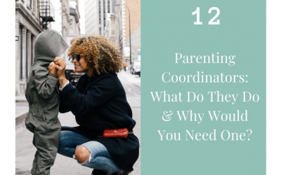 Ep 12: Parenting Coordinators: What Do They Do & Why Would You Need One?