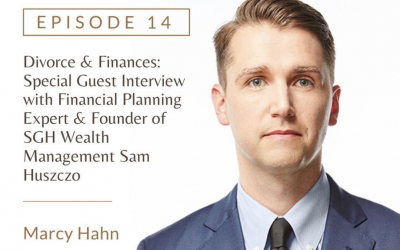 Ep 14: Divorce & Finances: Special Guest Interview with Financial Planning Expert & Founder of SGH Wealth Management Sam Huszczo
